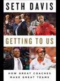 Getting to Us: How Great Coaches Make Great T