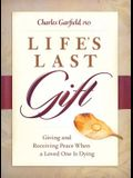 Life's Last Gift: Giving and Receiving Peace When a Loved One Is Dying