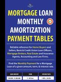 Mortgage Loan Monthly Amortization Payment Tables: Easy to Use Reference for Home Buyers and Sellers, Mortgage Brokers, Bank and Credit Union Loan Off