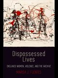 Dispossessed Lives: Enslaved Women, Violence, and the Archive