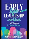 Early Life Leadership Workbook: 101 Strategies to Grow Great Leaders