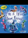 I'm a True Blue Friend!