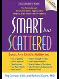 Smart But Scattered: The Revolutionary executive Skills Approach to Helping Kids Reach Their Potential