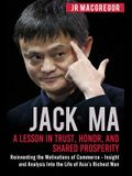 Jack Ma: A Lesson in Trust, Honor, and Shared Prosperity: Reinventing the Motivations of Commerce - Insight and Analysis into t