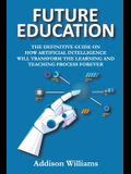 Future Education: The Definitive Guide on How Artificial Intelligence Will Transform the Learning and Teaching Process Forever