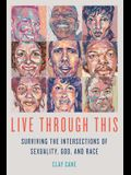 Live Through This: Surviving the Intersections of Sexuality, God, and Race