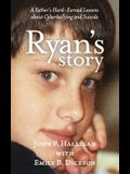 Ryan's Story: A Father's Hard-Earned Lessons about Cyberbullying and Suicide