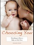 Choosing You: Deciding to Have a Baby on My Own