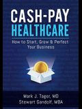 Cash-Pay Healthcare: How to Start, Grow & Perfect Your Business