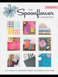 The Spoonflower Handbook: A DIY Guide to Designing Fabric, Wallpaper & Gift Wrap with 30+ Projects