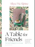 A Table for Friends: The Art of Cooking for Two or Twenty