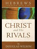 Christ and His Rivals: Hebrews Through New Eyes