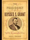 The Presidency of Ulysses S. Grant: Preserving the Civil War's Legacy