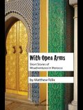 With Open Arms: Short Stories of Misadventures in Morocco