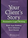 Your Client's Story: Persuasive Legal Writing