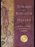 Toward the Kingdom of Heaven: 40 Daily Readings on the Sermon on the Mount