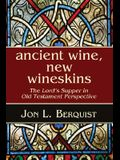 Ancient Wine, New Wineskins