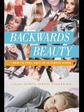 Backwards Beauty: How to Feel Ugly in 10 Simple Steps