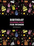 Birthday Coloring Book For Women: Black Background: Adult Coloring Birthday Book; Birthday Gifts For Women; Birthday Gifts For Her; Gifts For Birthday