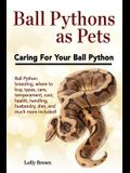 Ball Pythons as Pets: Ball Python breeding, where to buy, types, care, temperament, cost, health, handling, husbandry, diet, and much more i