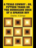 A Texas Cowboy: Or, Fifteen Years on The Hurricane Deck of a Spanish Boy