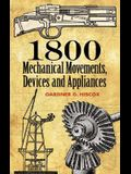 1800 Mechanical Movements: Devices and Appliances