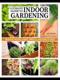 Ultimate Guide to Indoor Gardening: Grow Veggies, Herbs, Sprouts, and More