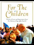 For the Children: Words of Love and Inspiration from His Holiness Pope John Paul II