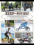Keep on Moving!: An Old Fellow's Journey into the World of Rollators, Mobile Scooters, Recumbent Trikes, Adult Trikes and Electric Bike