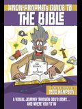 The Non-Prophet's Guide(tm) to the Bible: A Visual Journey Through God's Story...and Where You Fit in