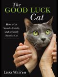 Good Luck Cat: How a Cat Savedcb: How a Cat Saved a Family, and a Family Saved a Cat