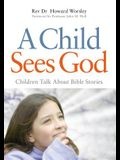 A Child Sees God: Children Talk about Bible Stories