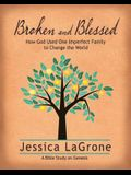 Broken and Blessed - Women's Bible Study Participant Book: How God Used One Imperfect Family to Change the World