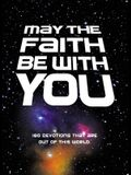 May the Faith Be with You: 180 Devotions That Are Out of This World