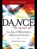 Dance--The Sacred Art: The Joy of Movement as a Spiritual Practice
