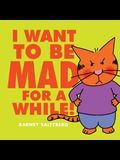 I Want to Be Mad for a While!