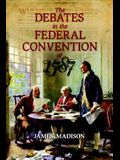 The Debates in the Federal Convention of 1787: Which Framed the Constitution of the United States of America