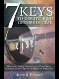 7 Keys to Discovering Genesis Is True: How to Inspire Others with Persuasive Insights to the Truth of Biblical Creation