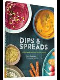 Dips & Spreads: 46 Gorgeous and Good-For-You Recipes