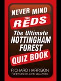 Never Mind the Reds: The Ultimate Nottingham Forest Quiz Book