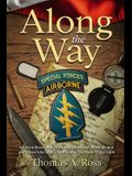 Along the Way: A Green Beret shares stirring stories of those he met and those who supported him in Vietnam - Tet 1968