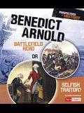 Benedict Arnold: Battlefield Hero or Selfish Traitor?