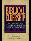 Biblical Eldership: An Urgent Call to Restore Biblical Churc (REV and Expanded)