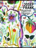 Josef Frank - Against Design: Das Anti-Formalistische Werk Des Architekten / The Architect's Anti-Formalist Oeuvre