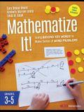 Mathematize It! [grades 3-5]: Going Beyond Key Words to Make Sense of Word Problems, Grades 3-5