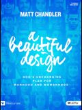 A Beautiful Design - Bible Study Book: God's Unchanging Plan for Manhood and Womanhood