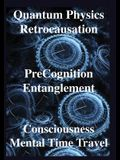 Quantum Physics, Retrocausation, PreCognition, Entanglement, Consciousness, Men