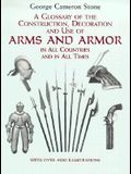 A Glossary of the Construction, Decoration and Use of Arms and Armor: In All Countries and in All Times