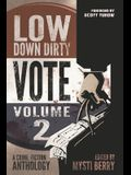 Low Down Dirty Vote: Volume II: Every stolen vote is a crime