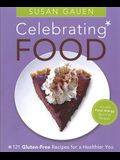 Celebrating Food: 121 Gluten-Free Recipes for a Healthier You